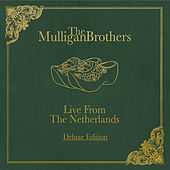Play & Download The Mulligan Brothers Live from the Netherlands (Deluxe Edition) by The Mulligan Brothers | Napster