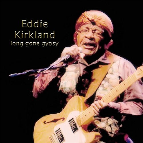Long Gone Gypsy by Eddie Kirkland
