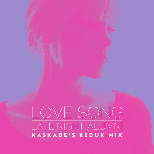 Play & Download Love Song (Kaskade's Redux Remix) by Late Night Alumni | Napster