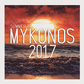 Summer In Mykonos 2017 by Various Artists
