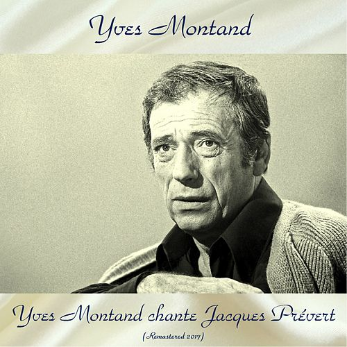 Yves Montand chante Jacques Prévert (Remastered 2017) by Yves Montand