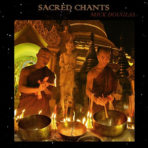 Sacred Chants by Mick Douglas