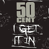 Play & Download I Get It In by 50 Cent | Napster
