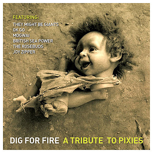 Play & Download Dig for Fire: a Tribute to Pixies by Various Artists | Napster