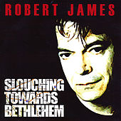 Play & Download Slouching Towards Bethlehem by Robert James | Napster
