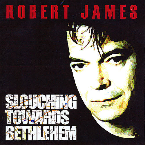 Slouching Towards Bethlehem by Robert James