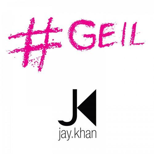 #Geil von Jay Khan