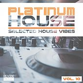 Platinum House - Selected House Vibes, Vol. 10 by Various Artists