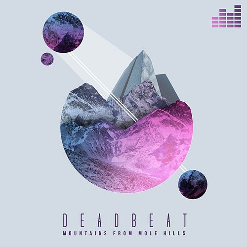 Play & Download Mountains from Mole Hills by Deadbeat | Napster