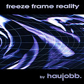 Play & Download Freeze Frame Reality by Haujobb | Napster