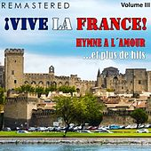 Play & Download ¡Vive la France!, Vol. 3 - Hymne a l'amour... et plus de hits (Remastered) by Various Artists | Napster