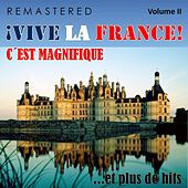 ¡Vive la France!, Vol. 2 - C'est magnifique... et plus de hits (Remastered) by Various Artists