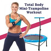 Total Body Mini-Trampoline Workout - The Ultimate Trampoline Jumping Fitness Workout (Screw Legs and Strong Bungees for All Levels!) by Various Artists