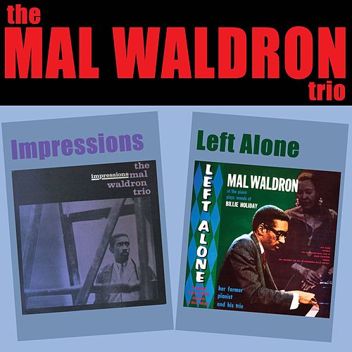 The Mal Waldron Trio: Impressions + Left Alone by Mal Waldron