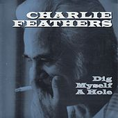 Play & Download Dig Myself a Hole by Charlie Feathers | Napster