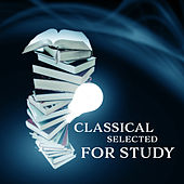 Classical Selected for Study – Ultimate Classical Piano Collection, Bach, Mozart, Music for Learning by Studying Music