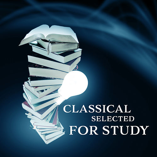 Play & Download Classical Selected for Study – Ultimate Classical Piano Collection, Bach, Mozart, Music for Learning by Studying Music | Napster