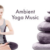 Ambient Yoga Music – Spirituality New Age for Yoga, Meditation, Asian Zen, Buddha Lounge, Kundalini by Chinese Relaxation and Meditation