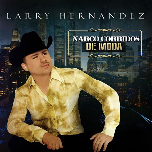 Play & Download Narco Corridos de Moda by Larry Hernández | Napster