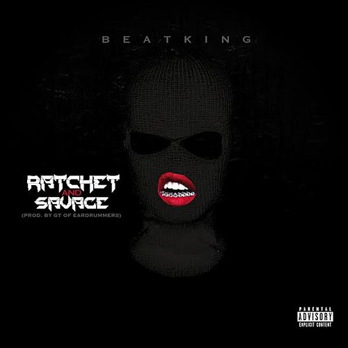 Play & Download Ratchet & Savage by BeatKing | Napster