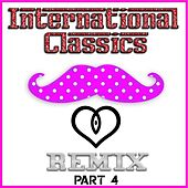 Play & Download International Classics Remix - Part 4 by Various Artists | Napster