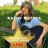 Play & Download Big Bang Concert Series: Kathy Mattea (Live) by Kathy Mattea | Napster