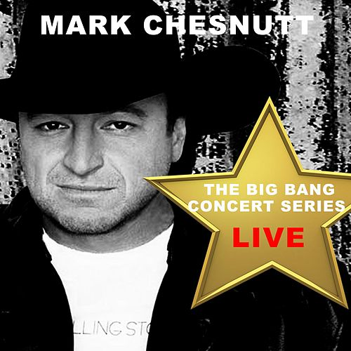 Big Bang Concert Series: Mark Chesnutt (Live) by Mark Chesnutt