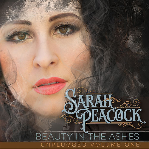 Beauty in the Ashes, Unplugged, Vol. 1 by Sarah Peacock