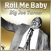 Roll Me Baby by Big Joe Turner