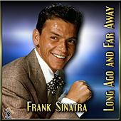 Long Ago And Far Away by Frank Sinatra