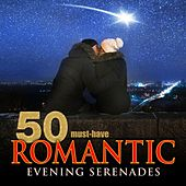 50 Must-Have Romantic Evening Serenades by Various Artists