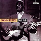 Goodnight Irene by Ledbelly