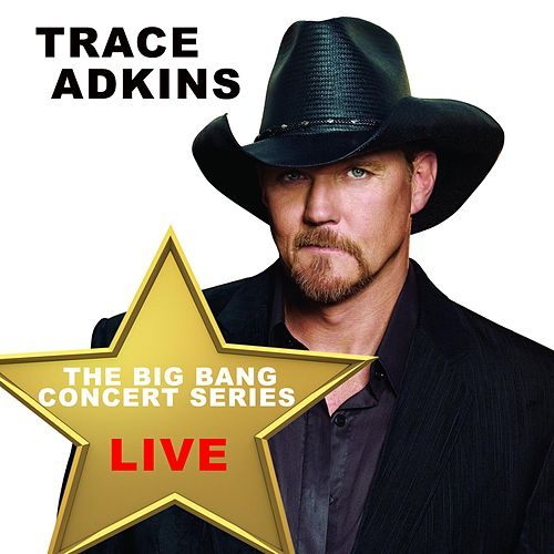 Play & Download Big Bang Concert Series: Trace Adkins (Live) by Trace Adkins | Napster
