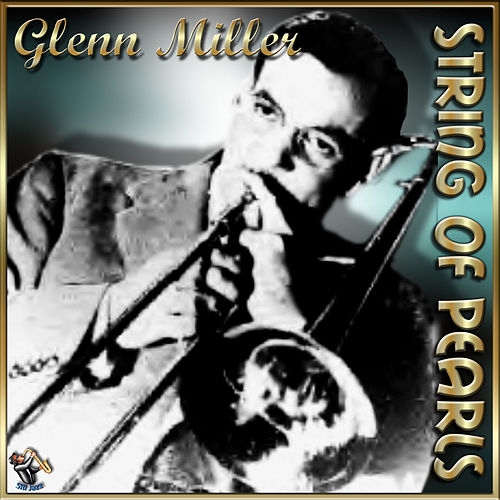 Play & Download String Of Pearls by Glenn Miller | Napster