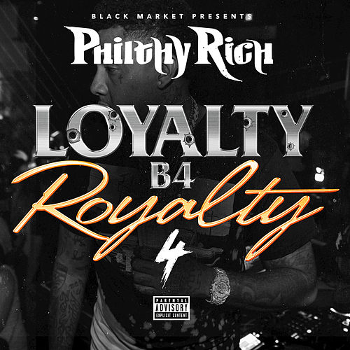 Loyalty B4 Royalty 4 by Philthy Rich