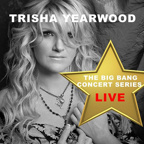 Big Bang Concert Series: Trisha Yearwood (Live) by Trisha Yearwood