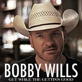 Get While the Gettin's Good by Bobby Wills