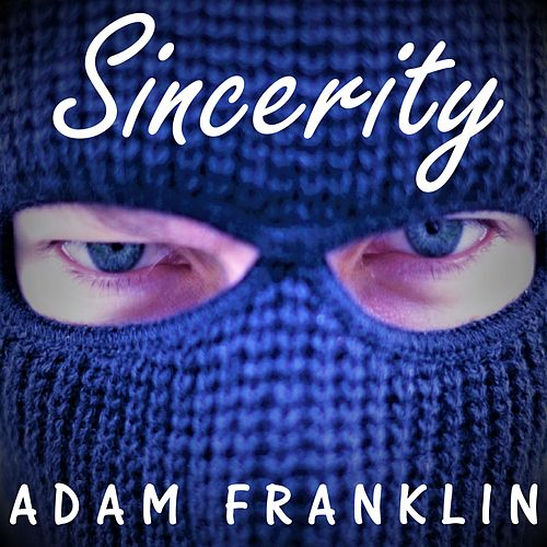 Sincerity by Adam Franklin