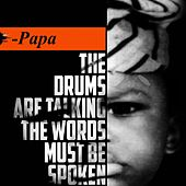 The Drums Are Talking, the Words Must Be Spoken by PAPA