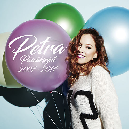 Play & Download Päiväkirjat 2007 - 2017 by Petra | Napster