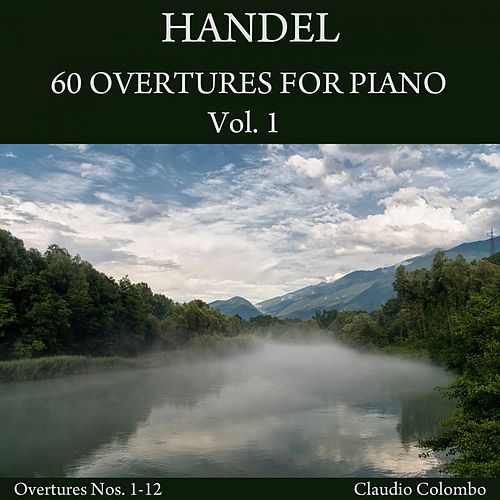 Play & Download Handel: 60 Overtures for Piano, Vol. 1 (Arranged of Solo Keyboard) by Claudio Colombo | Napster