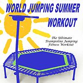 World Jumping Summer Workout - The Ultimate Trampoline Jumping Fitness Workout (Screw Legs and Strong Bungees for All Levels!) by Various Artists