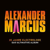 Play & Download 10 Jahre Electrolore - Das ultimative Album by Alexander Marcus | Napster