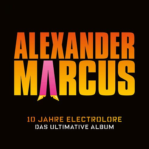 10 Jahre Electrolore - Das ultimative Album by Alexander Marcus