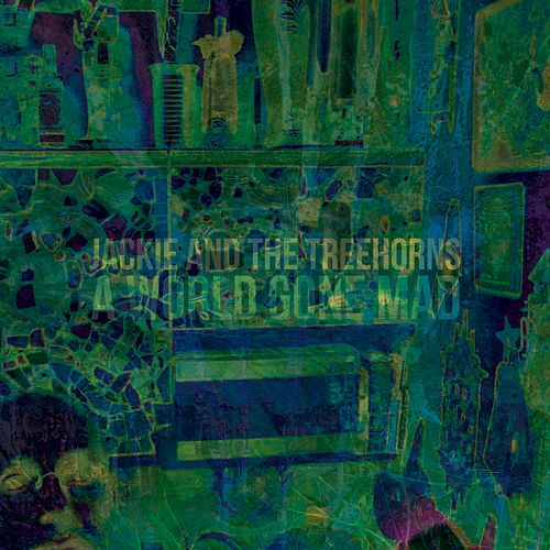 Play & Download A World Gone Mad by Jackie and The Treehorns | Napster