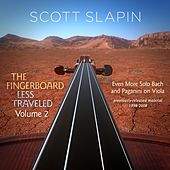 The Fingerboard Less Traveled, Vol. 2: Even More Solo Bach and Paganini on Viola by Scott Slapin