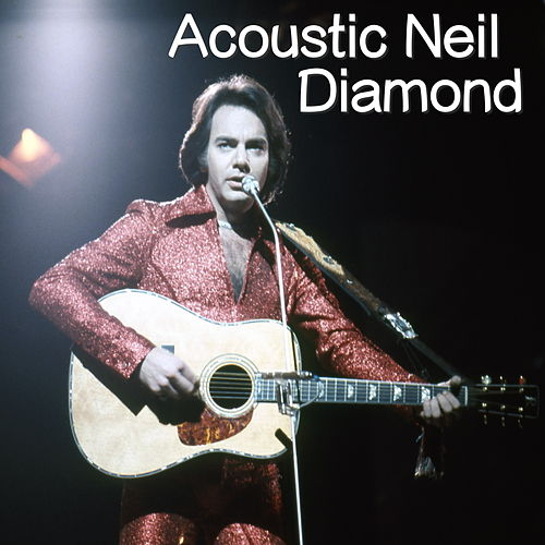 Play & Download Acoustic Neil Diamond by Neil Diamond | Napster