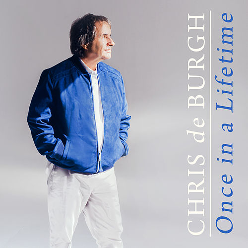 Once in a Lifetime by Chris De Burgh