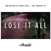 Lose It All [The Remixes EP] by Ron Reeser