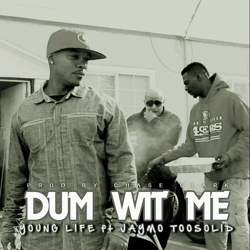 Dum Wit Me (feat. Jaymo Toosolid) by Young Life